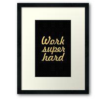 Work super hard - Gym Motivational Quote Framed Print