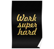 Work super hard - Gym Motivational Quote Poster
