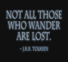 Not all those who wander are lost. ~ J.R.R. Tolkien by TOM HILL - Designer