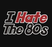 I hate the 80s by Boogiemonst