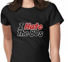 I hate the 80s Womens Fitted T-Shirt