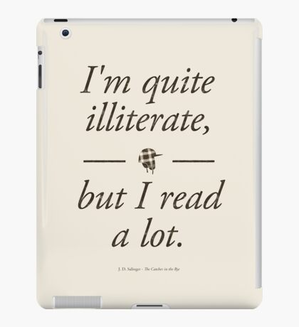 J. D. Salinger's The Catcher in the Rye - Literary Quote, Book lovers gift, modern home decor iPad Case/Skin