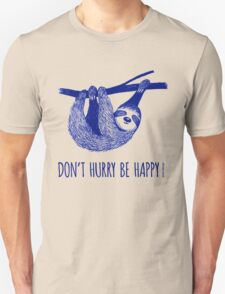 Cute Sloth dont hurry be happy Unisex T-Shirt