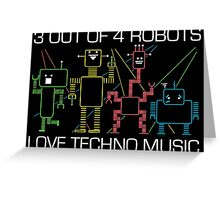 1 out of 4 robots HATES Techno Music Greeting Card