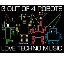 1 out of 4 robots HATES Techno Music Photographic Print
