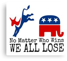 No Matter Who Wins - We All Lose Canvas Print