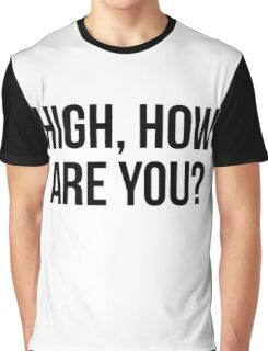 High, How Are You? - version 1 - black Graphic T-Shirt