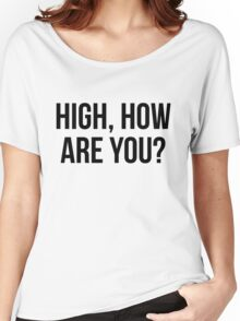 High, How Are You? - version 1 - black Women's Relaxed Fit T-Shirt