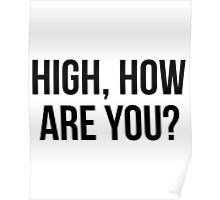 High, How Are You? - version 1 - black Poster