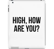 High, How Are You? - version 1 - black iPad Case/Skin