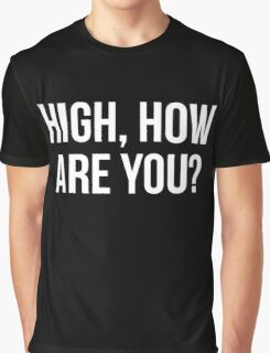 High, How Are You? - version 2 - white Graphic T-Shirt