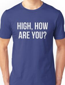 High, How Are You? - version 2 - white Unisex T-Shirt