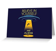Believe in yourself... and aliens  Greeting Card