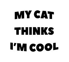 My Cat Thinks Im Cool - version 1 - black Photographic Print