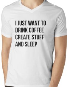 I Just want to drink coffee, create stuff and sleep - version 1 - black Mens V-Neck T-Shirt