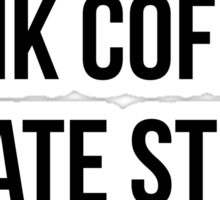I Just want to drink coffee, create stuff and sleep - version 1 - black Sticker