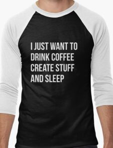 I Just want to drink coffee, create stuff and sleep - version 2 - white Men's Baseball ¾ T-Shirt