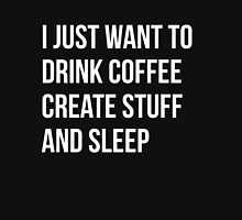 I Just want to drink coffee, create stuff and sleep - version 2 - white Unisex T-Shirt
