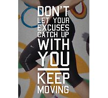 Don't Let Your Excuses Catch Up Photographic Print