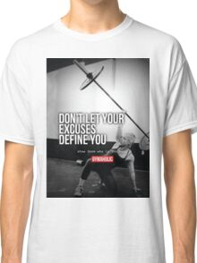 Don't Let Your Excuses Define You Classic T-Shirt