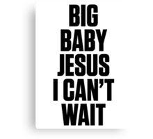 BIG BABY JESUS I CAN'T WAIT - ODB SHIRT Canvas Print
