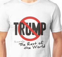 No Trump (Sincerely, The Rest of the World) Unisex T-Shirt