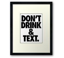 DON'T DRINK & TEXT. Framed Print