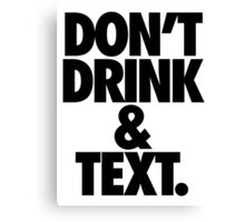 DON'T DRINK & TEXT. Canvas Print