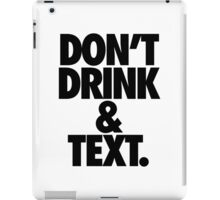 DON'T DRINK & TEXT. iPad Case/Skin