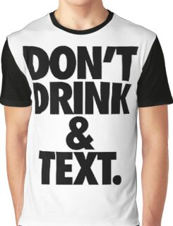 DON'T DRINK & TEXT. Graphic T-Shirt