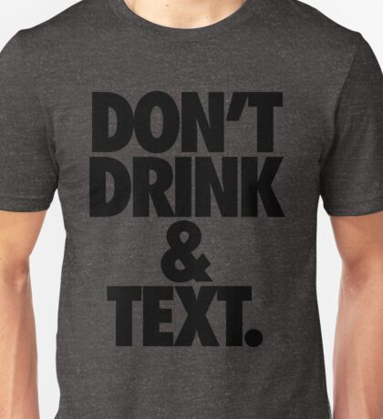 DON'T DRINK & TEXT. Unisex T-Shirt