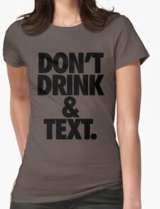 DON'T DRINK & TEXT. Womens Fitted T-Shirt