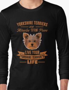 Yorkshire Terriers are miracles with paws Long Sleeve T-Shirt
