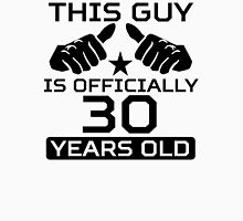 This Guy Is Officially 30 Years Old Unisex T-Shirt