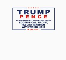 Trump: Egotistical, Racist, Fascist Madman with Weird Hair Classic T-Shirt