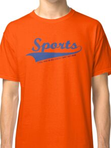 Sports??? what is it???? Classic T-Shirt