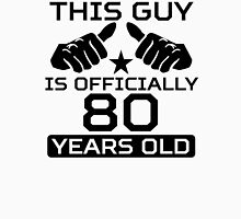 This Guy Is Officially 80 Years Old Unisex T-Shirt