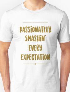 Passionately Smashin' Every Expectation Unisex T-Shirt