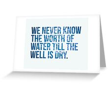 We never know the worth of water till the well is dry. -Thomas Fuller Greeting Card