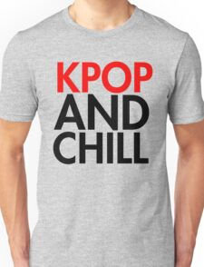Kpop and Chill Unisex T-Shirt