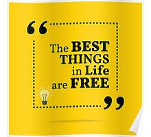 Inspirational motivational quote. The best things in life are free. Poster