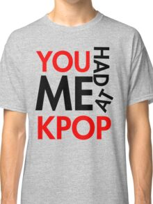 You had Me At Kpop Classic T-Shirt