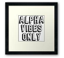 Alpha Vibes Only Framed Print