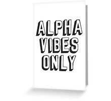 Alpha Vibes Only Greeting Card