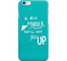 A nice Murder. That'll cheer you up.   iPhone Case/Skin