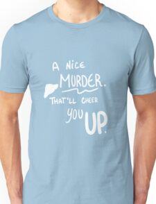 A nice Murder. That'll cheer you up.   Unisex T-Shirt