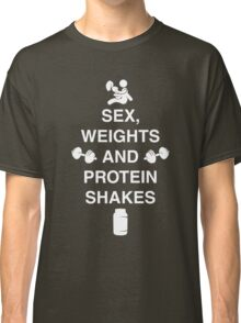 Sex, Weights And Protein Shakes Classic T-Shirt