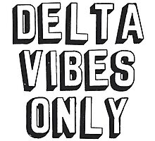Delta Vibes Only Photographic Print