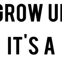 Don't Grow Up It's a Trap! Sticker