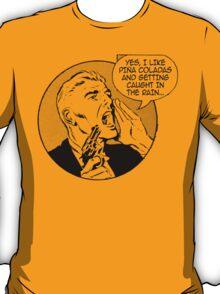 Do You Like Pina Coladas? T-Shirt